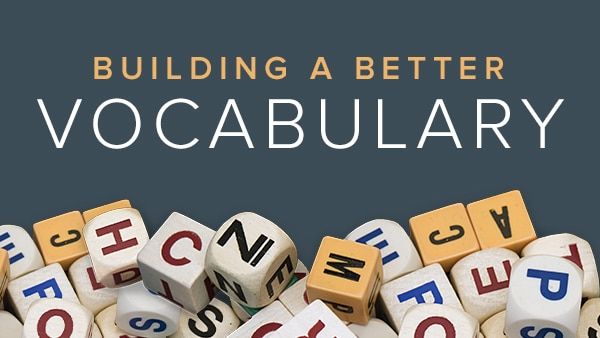 Building a better vocabulary the great courses plus for Construction vocabulary