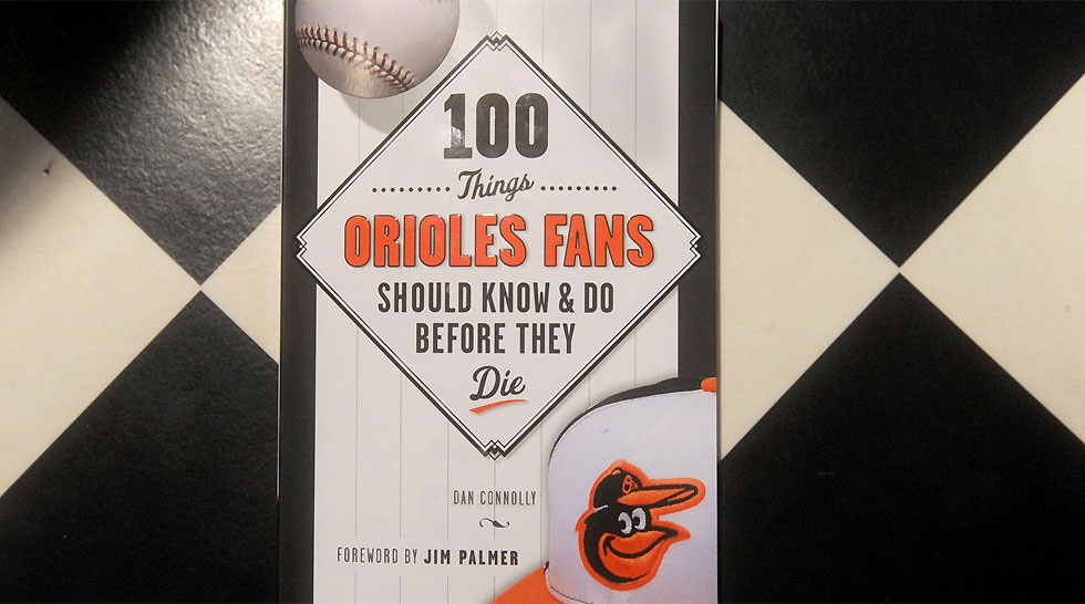Issue 209: Dan Connolly: 100 Things Orioles Fans Should Know & Do Before They Die