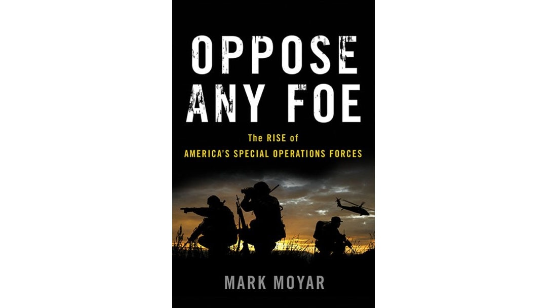 Spring 2017 book review -- Oppose Any Foe: The Rise of America's Special Operations Forces