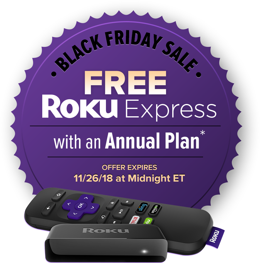 Black Friday Sale | Free Roku Express | with an Annual Plan* | Offer Expires 11/26/18 at Midnight ET