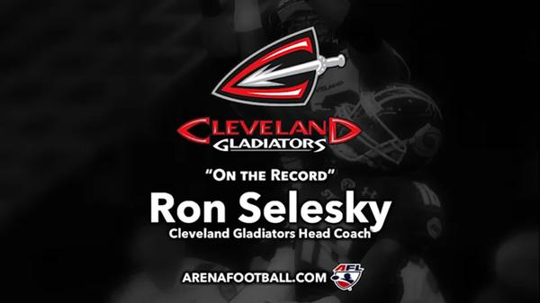 """On the Record"" with Cleveland Gladiators Head Coach Ron Selesky"