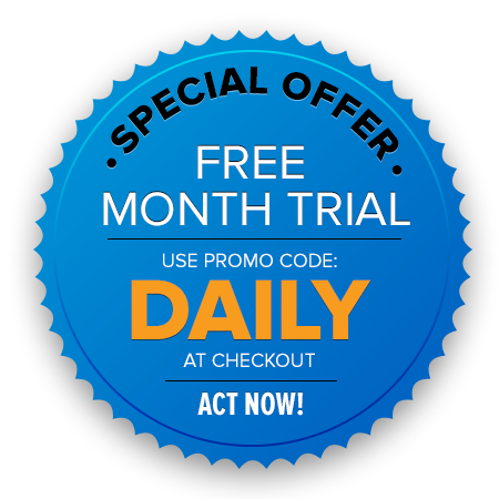 Special Offer | Free Month Trial | USE PROMO CODE: DAILY | AT CHECKOUT | ACT NOW!
