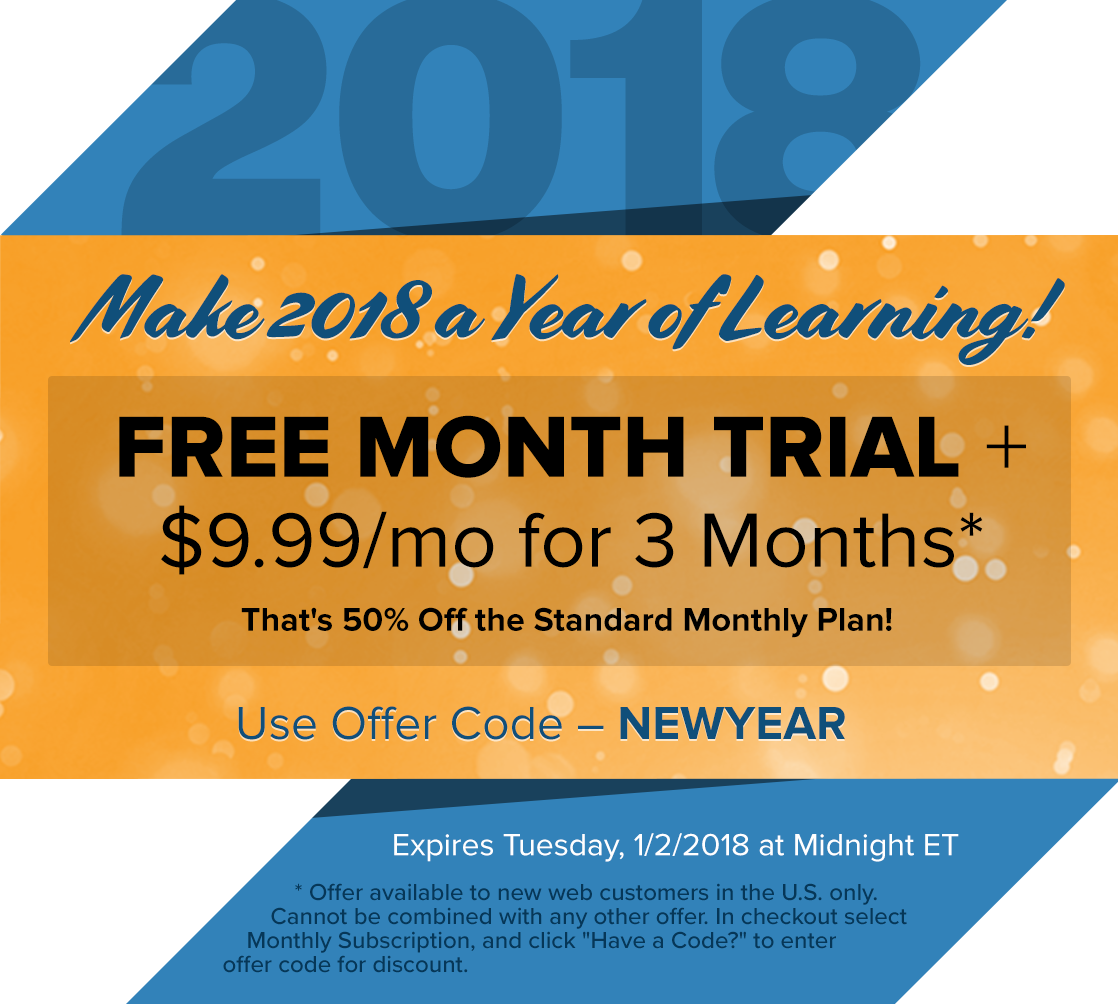 Make 2018 a Year of Learning! | FREE MONTH TRIAL + $9.99/mo for 3 Months* | That's 50% Off the Standard Monthly Plan! | Use Offer Code - NEWYEAR