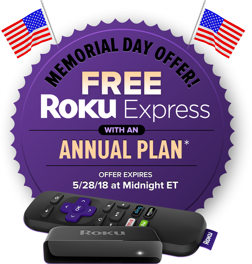 Memorial Day Offer! | Free Roku Express with an Annual Plan | Offer Expires 5/18/18 at Midnight ET