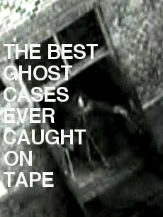 Image of The Best Ghost Cases Ever Caught On Tape
