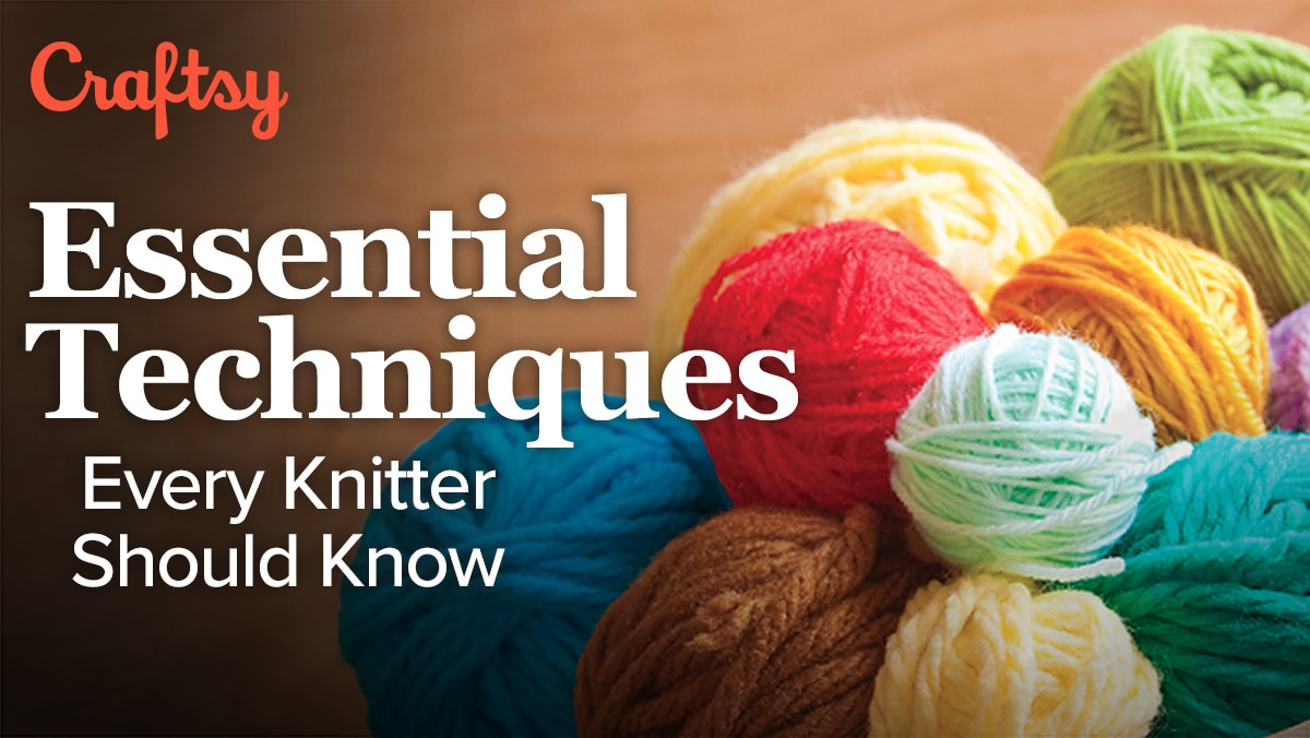 essential techniques every knitter should know the great courses