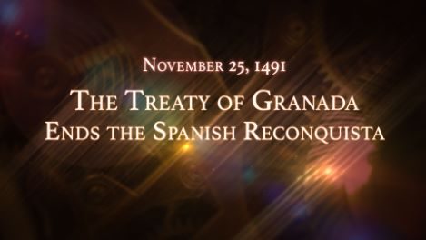 November 25, 1491: The Treaty of Granada Ends the Spanish Reconquista