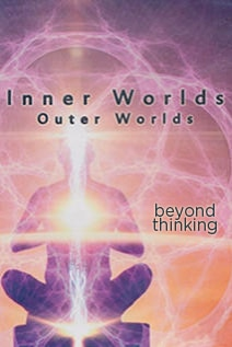 Image of Inner Worlds, Outer Worlds: Beyond Thinking (Part 4)