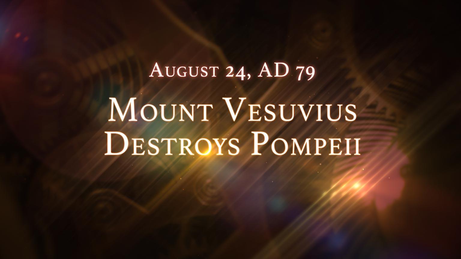 August 24, AD 79: Mount Vesuvius Destroys Pompeii