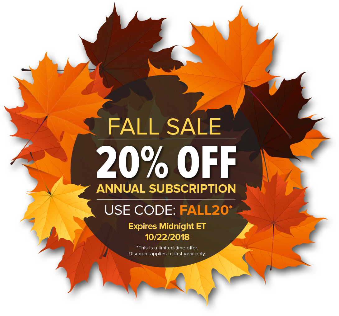 FAll Sale | 20% Off Annual Subscription | Use Code: Fall 20 | Expires Midnight ET 10/22/2018 | This is a limited time offer. Offer appiles to first year only